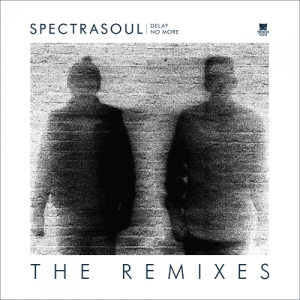 Spectrasoul - Delay No More - The Remixes
